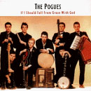 The Pogues: If I Could Fall From Grace With God